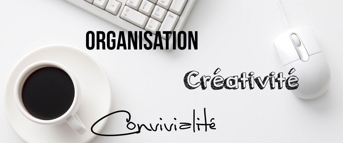 Organisation, créativité, convivialité